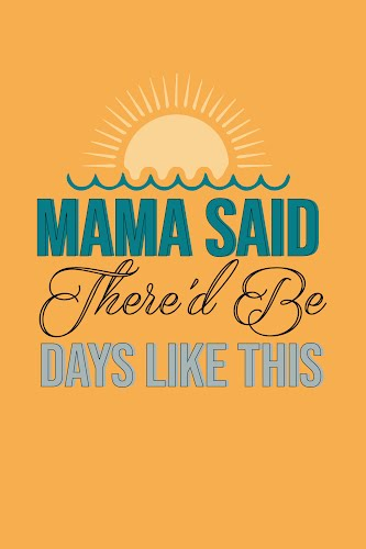 mama said there'd be days like this poster collective